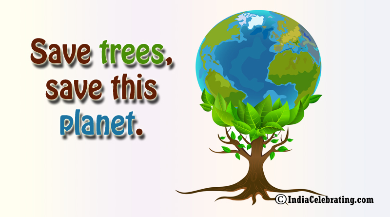 Save trees, save this planet.