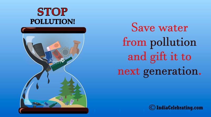 Save water from pollution and gift it to next generation.