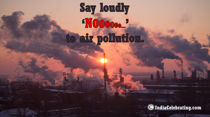 Say loudly 'NO' to air pollution.