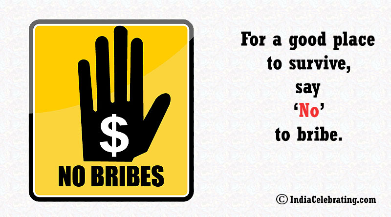 For a good place to survive, say 'No' to bribe.