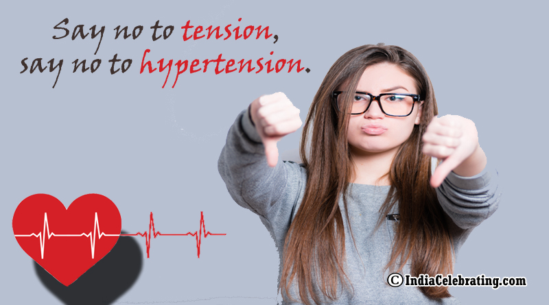 Say no to tension, say no to hypertension.