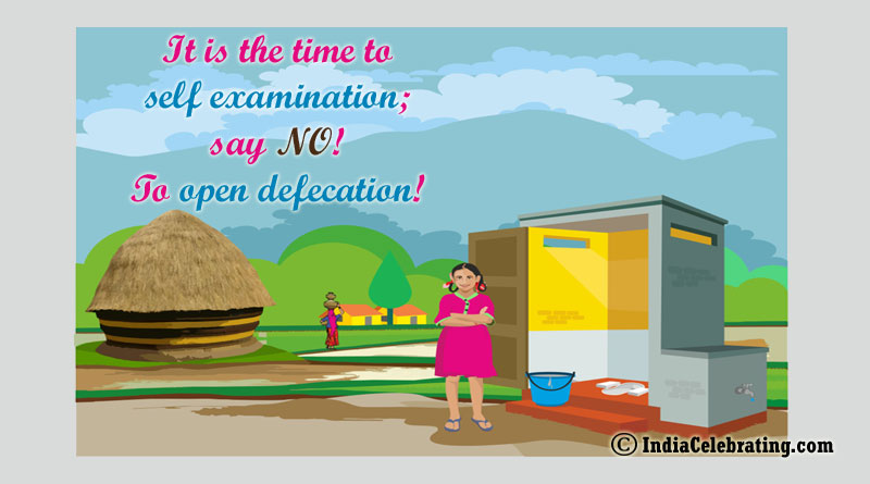 It is the time to self examination; say NO! To open defecation!