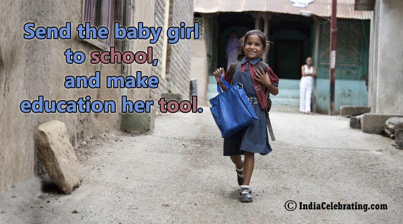 Send the baby girl to school, and make education her tool.