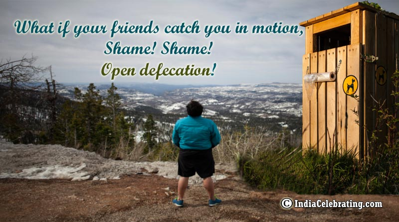 What if your friends catch you in motion, Shame! Shame! Open defecation!