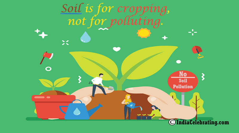 Soil is for cropping, not for polluting.