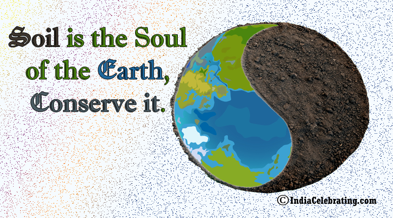 Soil is the Soul of the earth, conserve it.