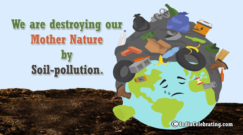 We are destroying our mother nature by soil-pollution.
