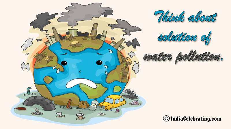 Think about solution of water pollution.