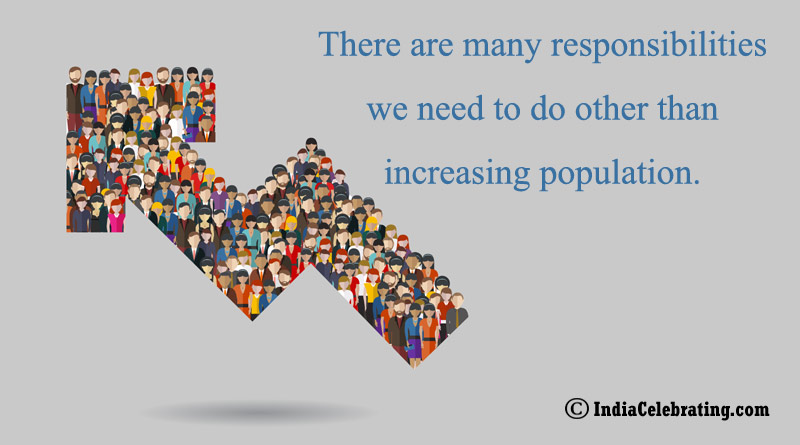 There are many responsibilities we need to do other than increasing population.