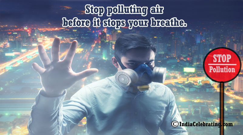 Stop polluting air before it stops your breathe.