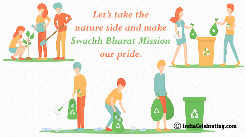 Let's take the nature side and make Swachh Bharat Mission our pride.