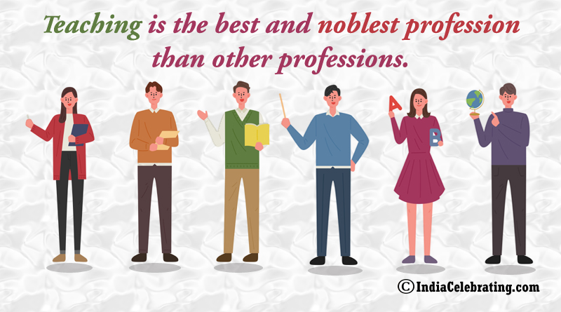 Teaching is the best and noblest profession than other professions.