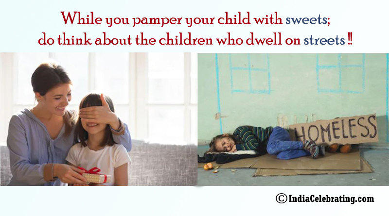 While you pamper you child with sweets; do think about the children who dwell on streets!!