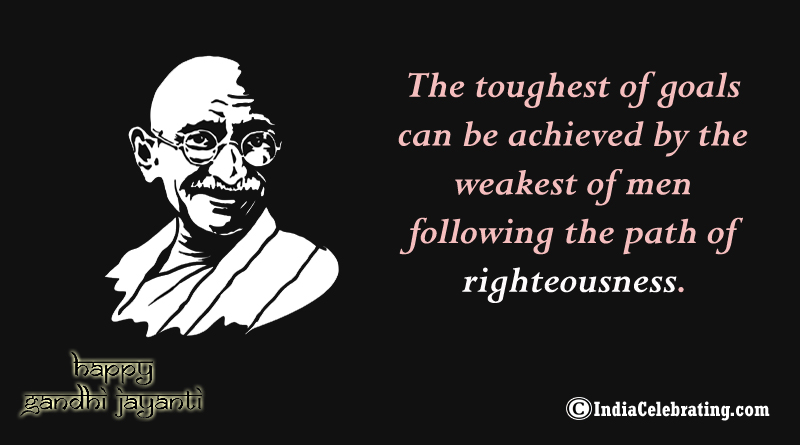 The toughest of goals can be achieved by the weakest of men following the path of righteousness.