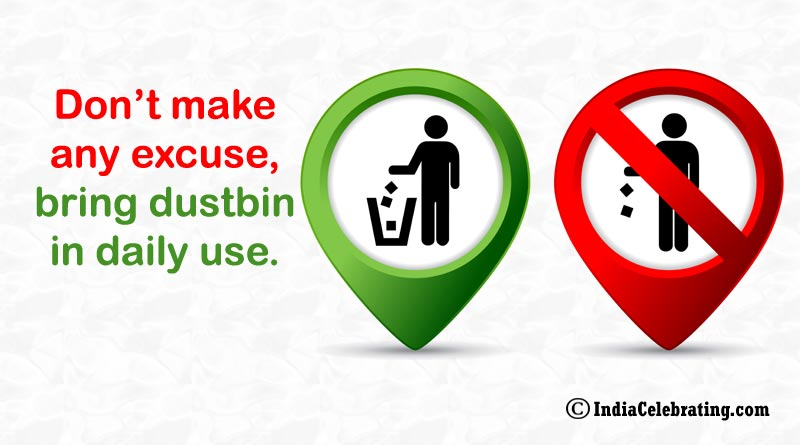 Don't make any excuse, bring dustbin in daily use.