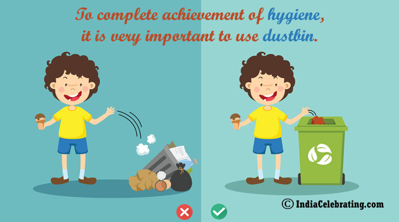 To complete achievement of hygiene, it is very important to use dustbin.