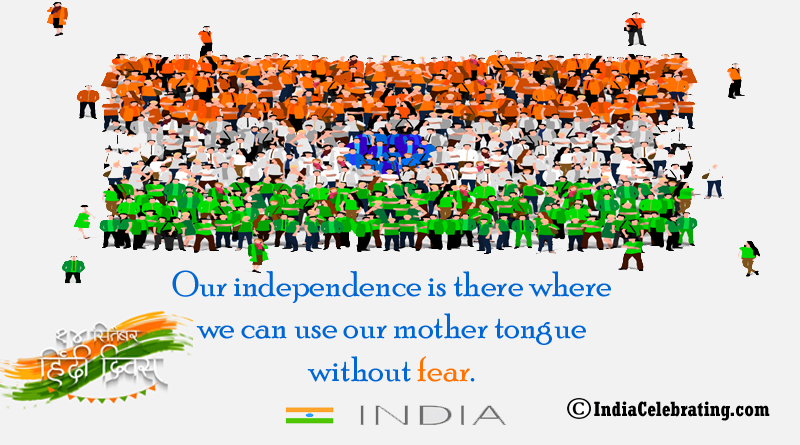 Our independence is there where we can use our mother tongue without fear.