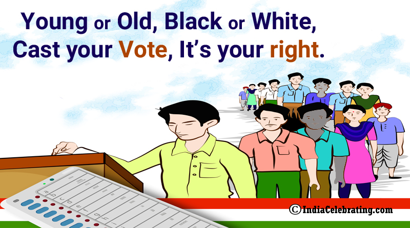Young or Old, Black or White, Cast your Vote, It's your right.
